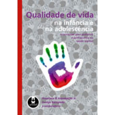 Qualidade de vida na infância e na adolescência Orientações para pediatras e profissionais da saúde mental, Edição 2010