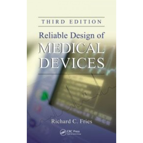 Reliable Design of Medical Devices, 3rd Edition 2012