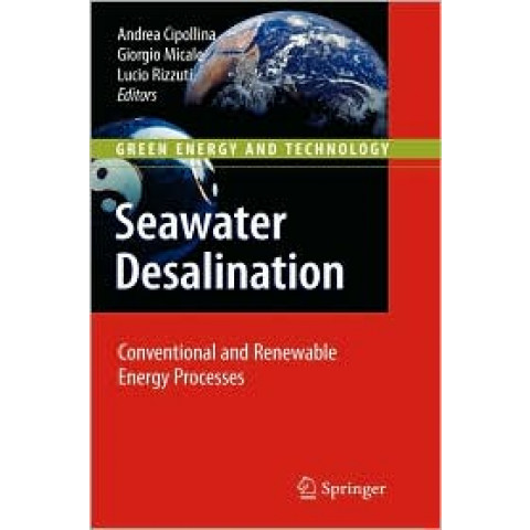 Seawater Desalination: Conventional and Renewable Energy Processes (Green Energy and Technology), Edition 2009