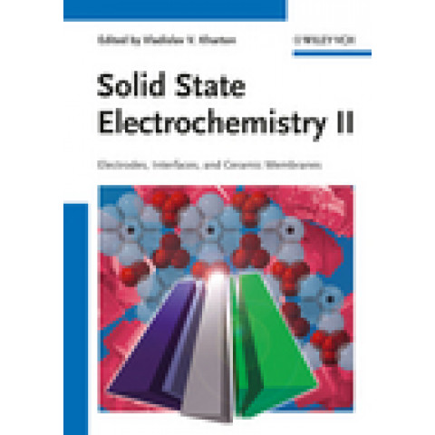 Solid State Electrochemistry II : Electrodes, Interfaces and Ceramic Membranes, Edition 2011
