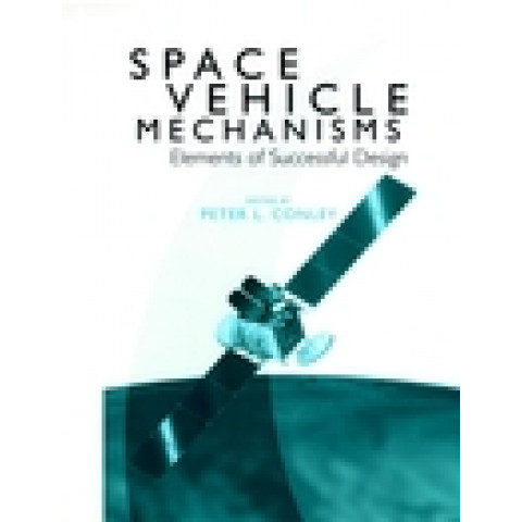 Space Vehicle Mechanisms: Elements of Successful Design