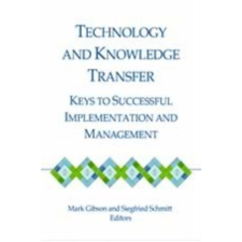 Technology and Knowledge Transfer: Keys to Successful Implementation and Management, Mark Gibson, Siegfried Schmitt, Edition 2014