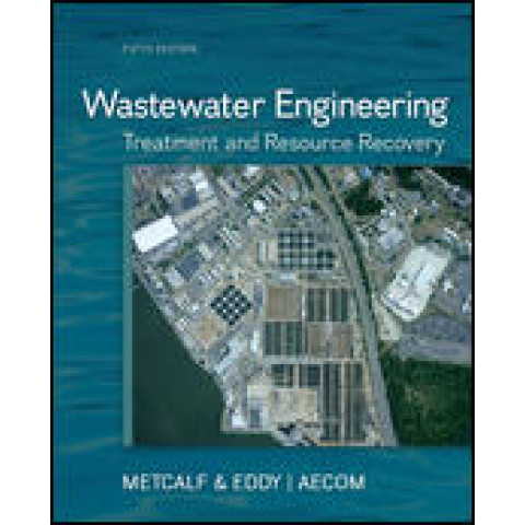 Wastewater Engineering: Treatment and Resource Recovery, 5th Edition 2013