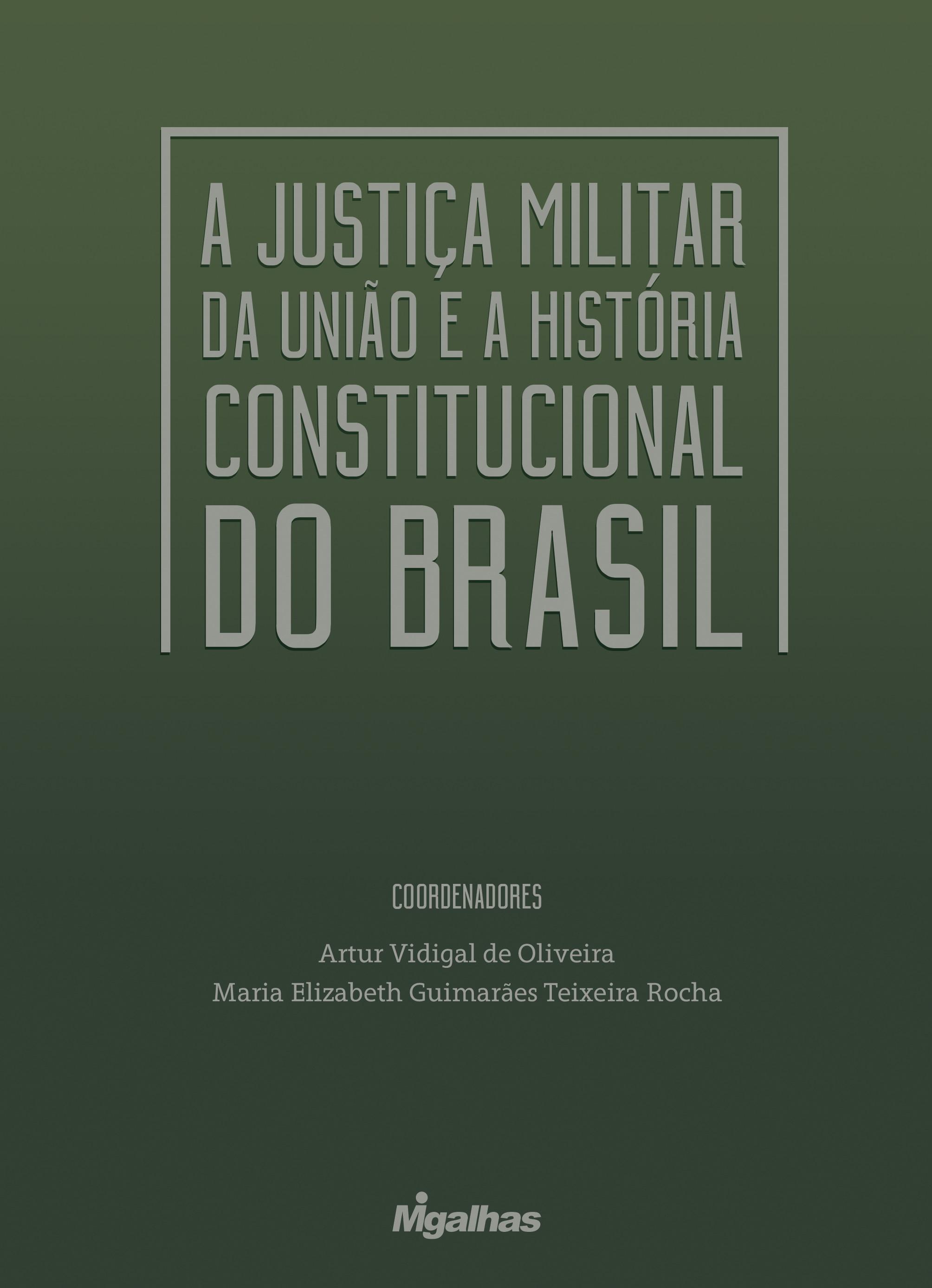 A Justiça Militar da União e a História Constitucional do Brasil - Obra Coletiva