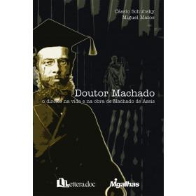 Doutor Machado - O direito na vida e na obra de Machado de Assis - Miguel Matos e Cássio Schubsky