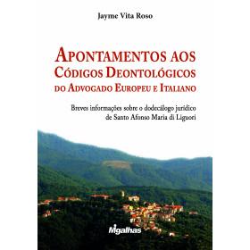 Apontamentos aos Códigos Deontológicos do Advogado Europeu e Italiano - Jayme Vita Roso