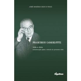 Francesco Carnelutti: vida e obra - contribuição para o estudo do processo civil - José Rogério Cruz e Tucci
