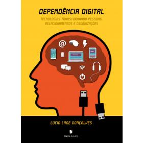 DEPENDÊNCIA DIGITAL: TECNOLOGIAS TRANSFORMANDO PESSOAS, RELACIONAMENTOS E ORGANIZAÇÕES