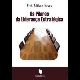 OS PILARES DA LIDERANÇA ESTRATÉGICA