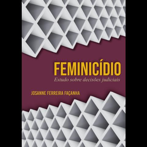 FEMINICÍDIO: ESTUDO SOBRE DECISÕES JUDICIAIS (PRÉ-VENDA)