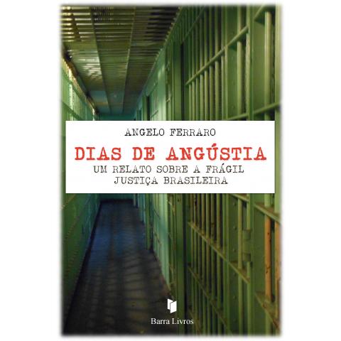 DIAS DE ANGÚSTIA: UM RELATO SOBRE A FRÁGIL JUSTIÇA BRASILEIRA
