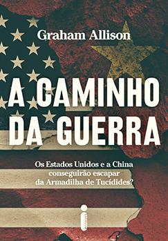 A CAMINHO DA GUERRA - GRAHAM ALLISON