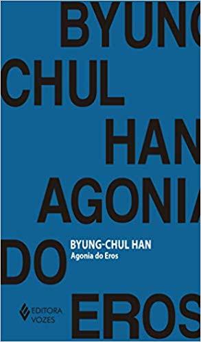 AGONIA DO EROS - Byung-Chul Han