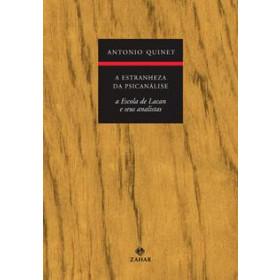 A ESTRANHEZA DA PSICANÁLISE - A Escola de Lacan e seus analistas - Antonio Quinet