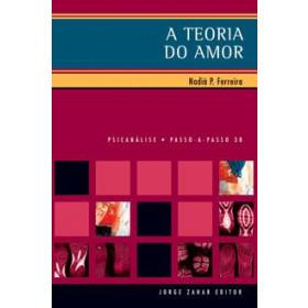 A TEORIA DO AMOR NA PSICANÁLISE - Nadiá Paulo Ferreira