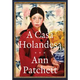 A CASA HOLANDESA - ANN PATCHETT