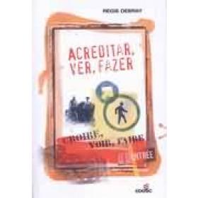 ACREDITAR, VER, FAZER - Régis Debray