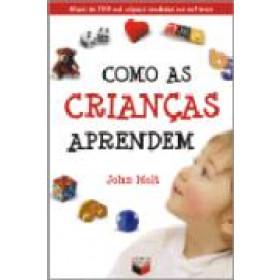 COMO AS CRIANÇAS APRENDEM - John Holt