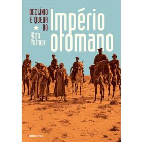 DECLÍNIO E QUEDA DO IMPÉRIO OTOMANO - Alan Palmer