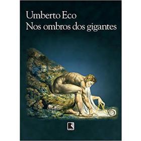 NOS OMBROS DE GIGANTES - Umberto Eco