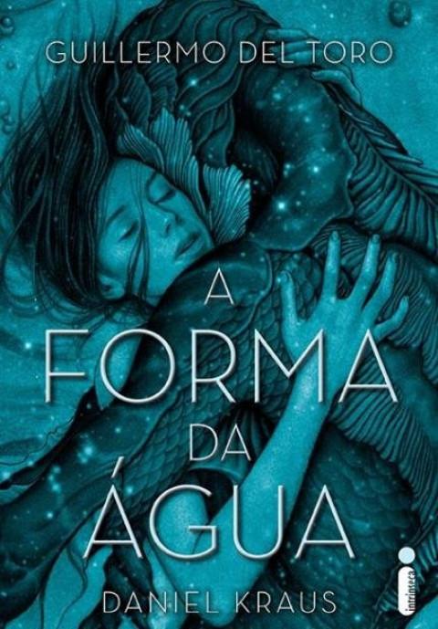 A FORMA DA ÁGUA - Guillermo Del Toro, Daniel Kraus