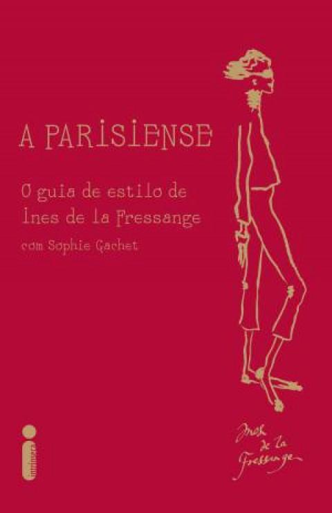 A PARISIENSE - O guia de estilo de Inès de la Fressange - Inès de la Fressange e Sophie Gachet