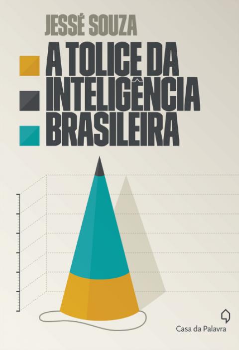 A TOLICE DA INTELIGÊNCIA BRASILEIRA - Jessé Souza