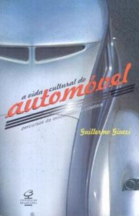 A VIDA CULTURAL DO AUTOMÓVEL - Guillermo Giucci