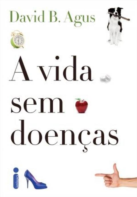 A VIDA SEM DOENÇAS - David B. Agus
