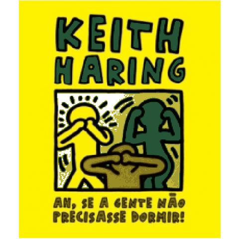 Ah, SE A GENTE NÃO PRECISASSE DORMIR! - Keith Haring