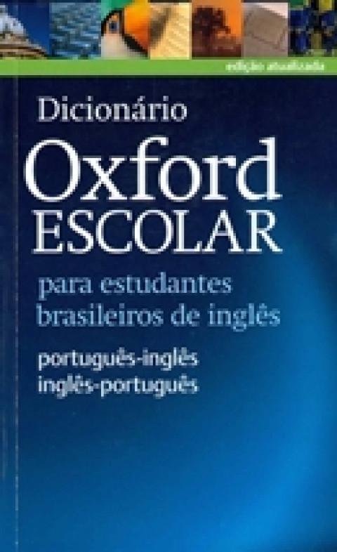 DICIONÁRIO OXFORD ESCOLAR - PARA ESTUDANTES BRASILEIROS DE INGLÊS - PORTUGUÊS / INGLÊS - INGLÊS / PORTUGUÊS