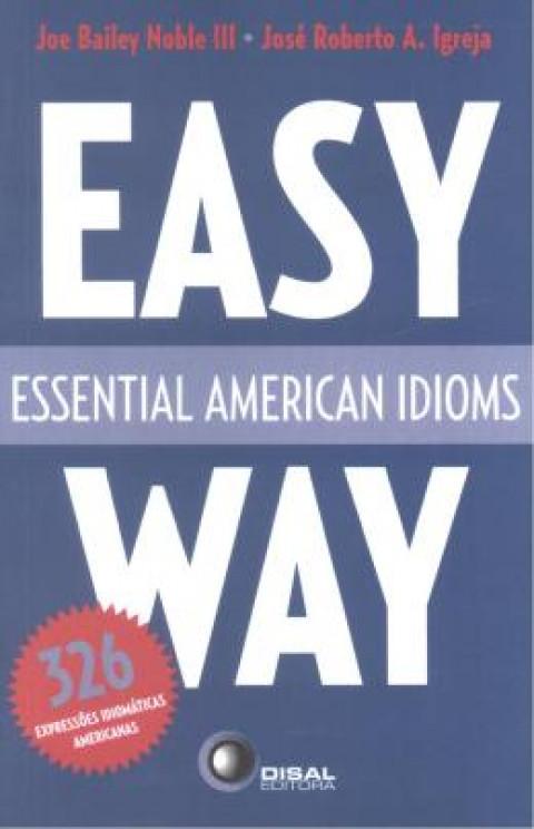 EASY WAY - Essential American Idioms - Joe Bailey - José Roberto A. Igreja