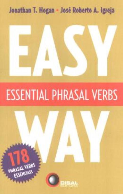 ESSENTIAL PHRASAL VERBS - Easy Way - 178 Phrasal Verbs Essenciais  - Hogan, Jonathan T.