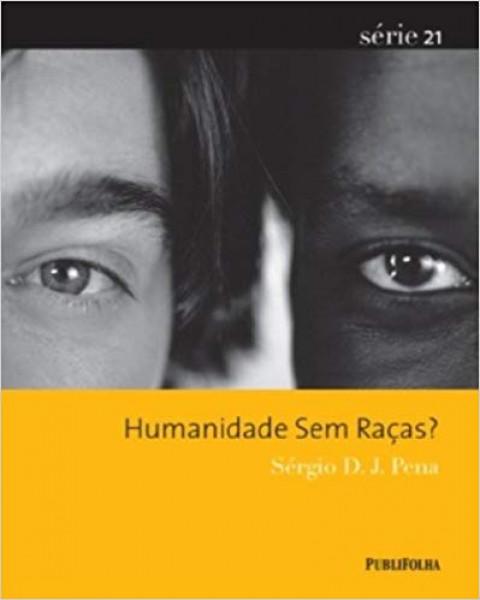 HUMANIDADE SEM RAÇAS? - Sérgio D. J. Pena