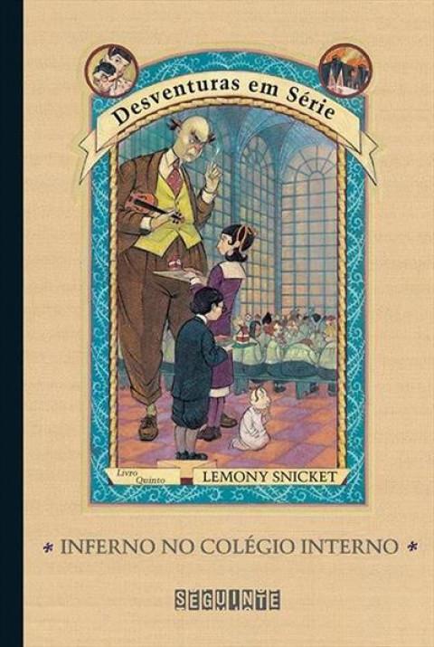INFERNO NO COLÉGIO INTERNO - col. Desventuras em Série vol. 5 - Lemony Snicket