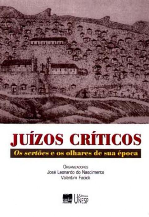 JUÍZOS CRÍTICOS - Os sertões e os olhares de sua época - Org. José Leonardo do Nascimento e Facioli, Valentim