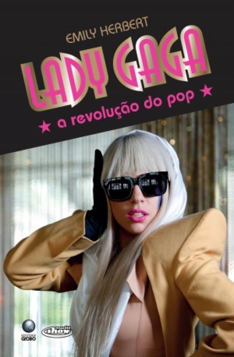 LADY GAGA - A revolução do Pop - Emily Herbert