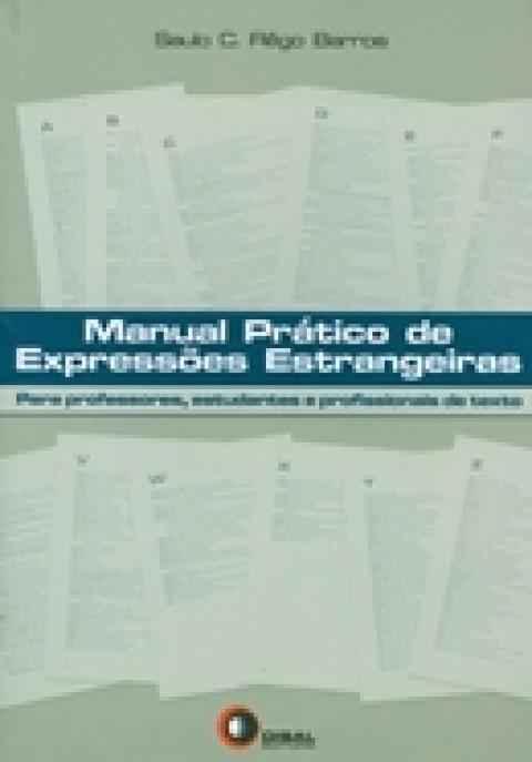 MANUAL PRATICO DE EXPRESSOES ESTRANGEIRAS - para professores, estudantes e profissionais de texto - Barros, Saulo C. Rego