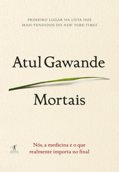 MORTAIS -- Nós, a medicina e o que realmente importa - Atul Gawande