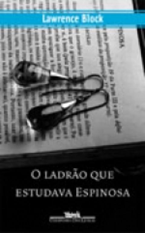 O LADRÃO QUE ESTUDAVA ESPINOSA - Lawrence Block