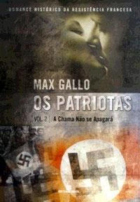 OS PATRIOTAS - Vol. 2 - A chama não se apagará - Max Gallo