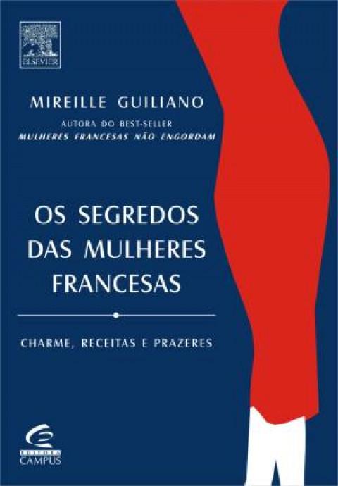 OS SEGREDOS DAS MULHERES FRANCESAS - Charme, receiras, prazeres - Mireille Guiliano