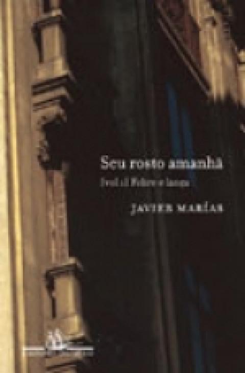 SEU ROSTO AMANHÃ - Vol.1 - 1. Febre e lança - Javier Marias
