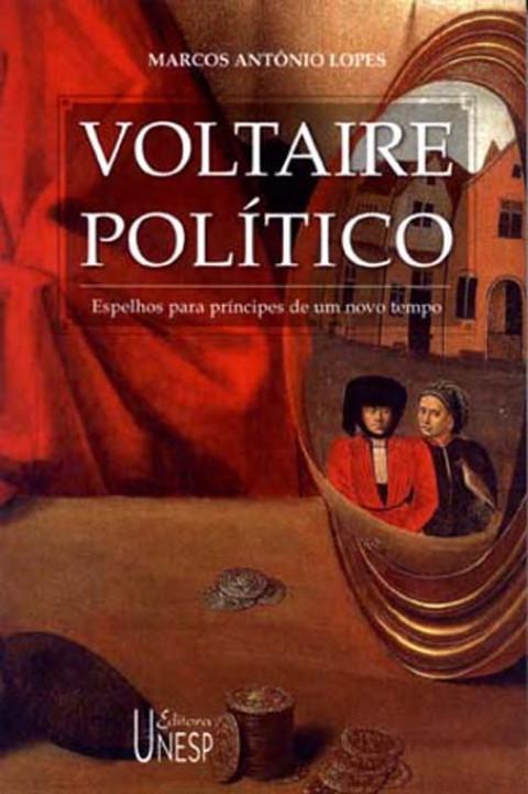 VOLTAIRE POLÍTICO - Espelhos para príncipes de um novo tempo - Marcos Antonio Lopes