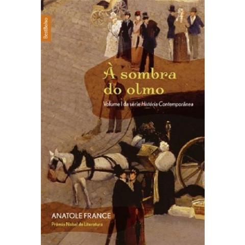 À SOMBRA DO OLMO - Coleção: HISTORIA CONTEMPORANEA, V. 1 - Anatole France