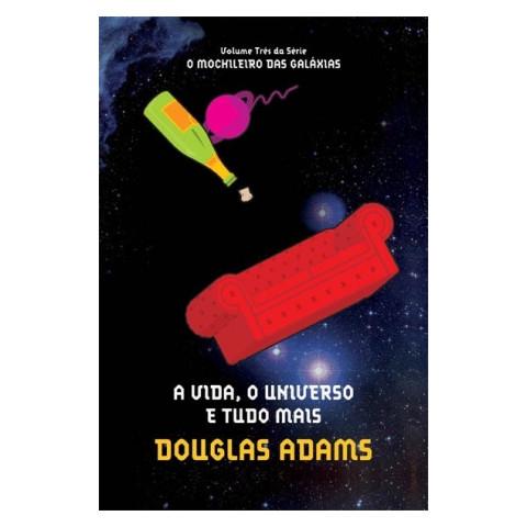 A VIDA, O UNIVERSO E TUDO MAIS - Col. O Mochileiro das Galáxias - vol. 3 - Douglas Adams