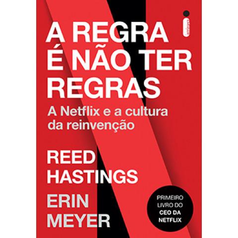 A REGRA É NÃO TER REGRAS - A Netflix e a cultura da reinvenção - REED HASTINGS E ERIN MEYER - breve lançamento