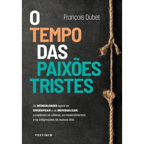 O TEMPO DAS PAIXÕES TRISTES - François Dubet