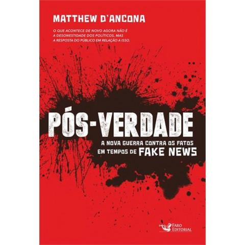 PÓS-VERDADE: a nova guerra contra os fatos em tempos de fake-news - Matthew D'Ancona