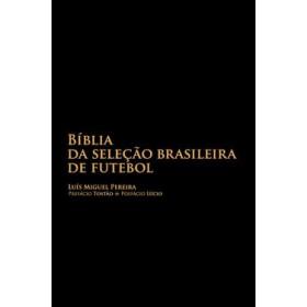 BÍBLIA DA SELEÇÃO BRASILEIRA DE FUTEBOL - Pereira, Luís Miguel